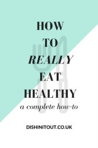How To Really Eat Healthy- It's not what you think! | dishinitout.co.uk